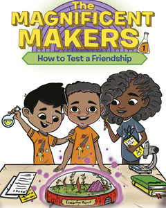 """Cover image of the book """" Magnificent Makers One: How to Test Friendship"""" with an image of three kids holding test tubes and watching a mini biosphere."""