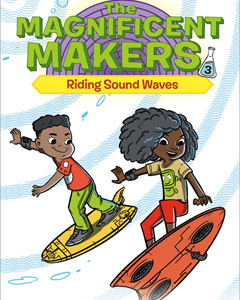 """Cover of the book """"Magnificent Makers three: Riding the Sound Waves"""" with an image of two kids riding surf boards through a depiction of sound waves."""