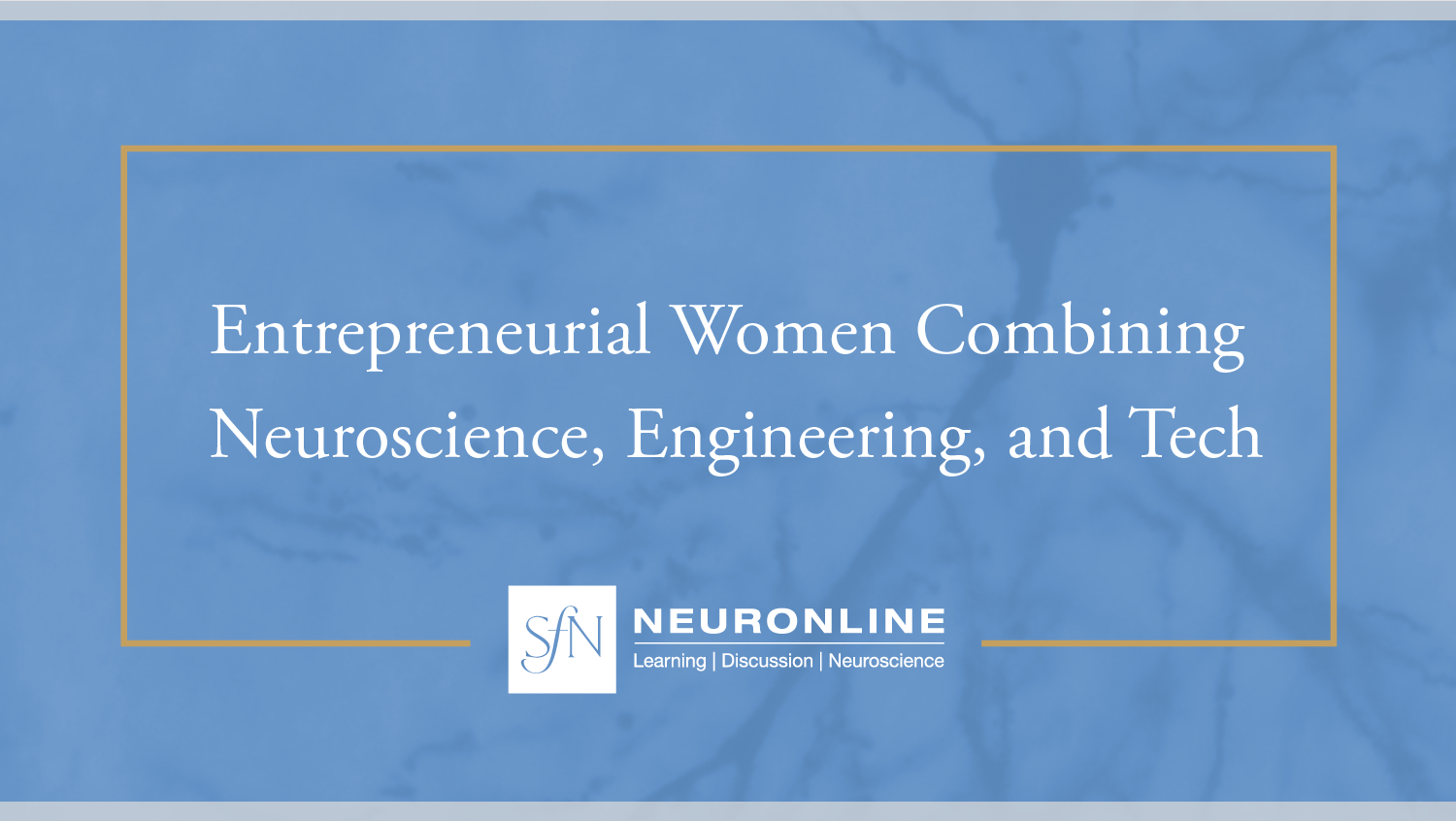 "Title card stating ""Entrepreneurial Women Combining Neuroscience, Engineering, and Tech"" on a blue background with the Neuronline logo below."