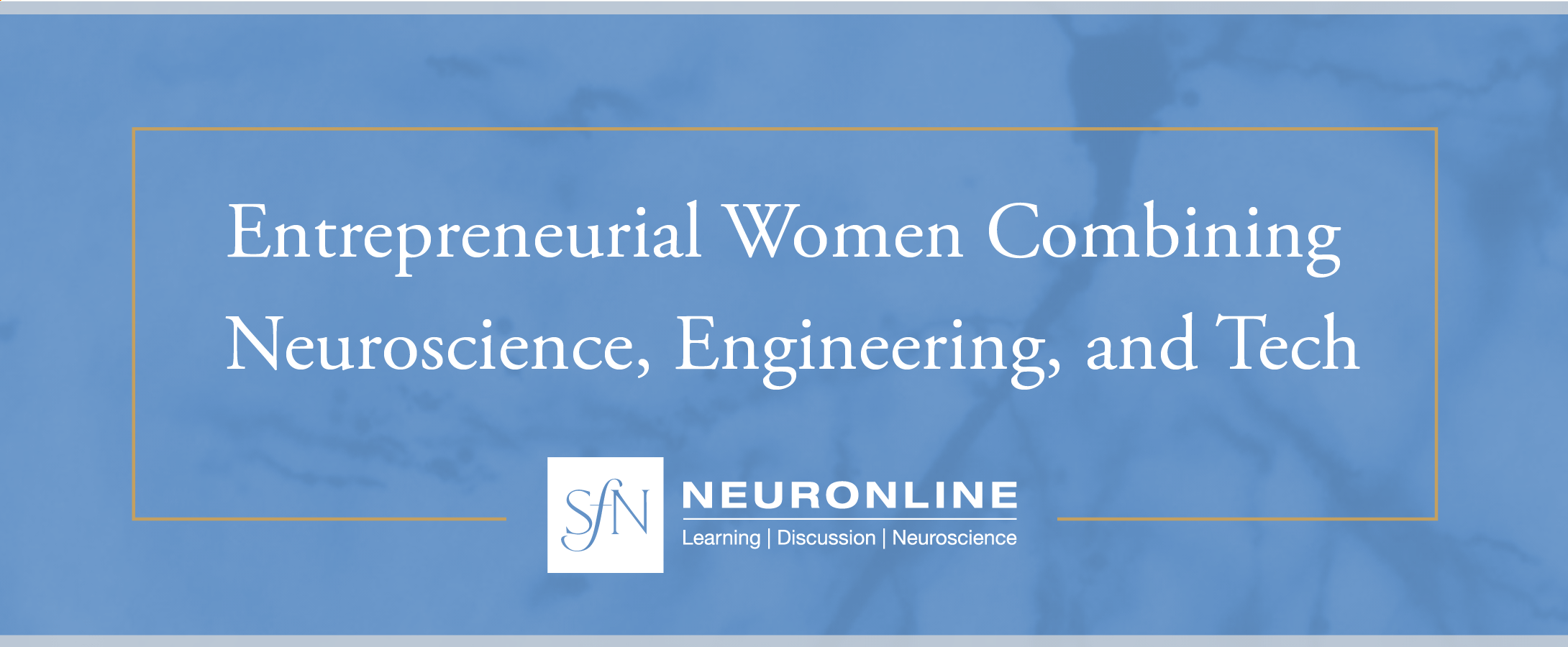 "Title card stating ""Entrepreneurial Women Combining Neuroscience, Engineering, and Technology"" in white text on a blue background, with the Neuronline logo below."